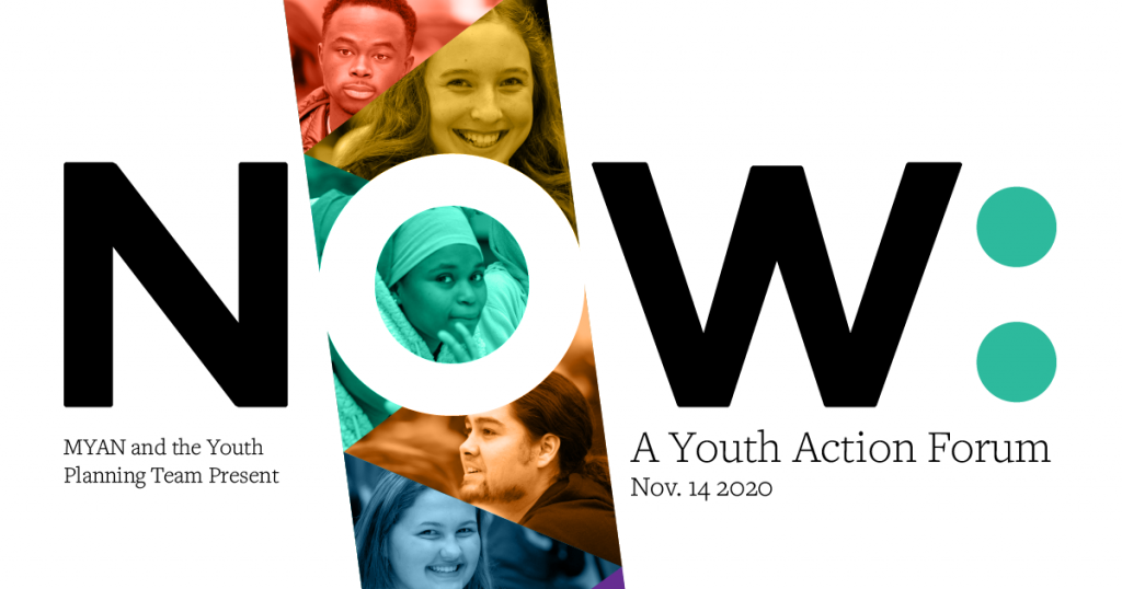 Myan and the Youth Planning Team present NOW: A Youth Action Forum. November 14th, 2020